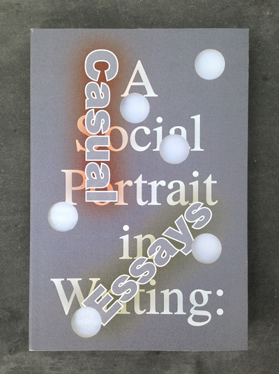 Image: Jesse Stecklow A Social Portrait in Writing: Casual Essays